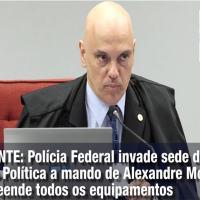 Polícia Federal invade sede da Folha Política a mando de Alexandre de Moraes e apreende todos os equipamentos