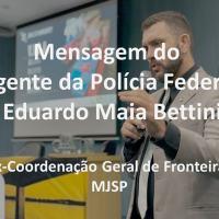 PF - Mensagem do Agente Eduardo Maia Bettini