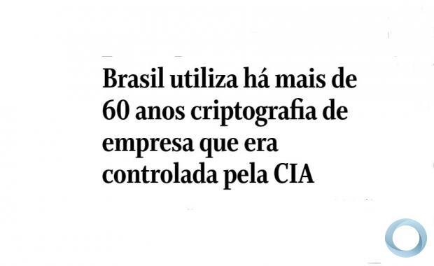 Brasil utiliza há mais de 60 anos criptografia de empresa que era controlada pela CIA