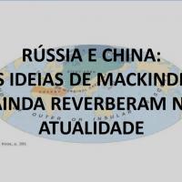 Rússia e China: As Ideias de MACKINDER ainda Reverberam na Ataulidade