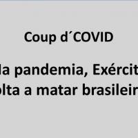 Coup d´Covid - Na pandemia, Exército volta a matar brasileiros