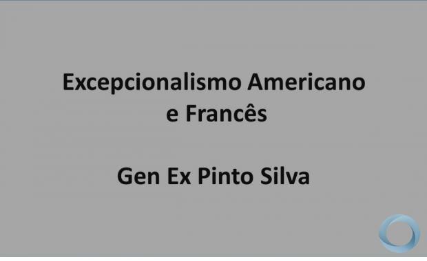 Gen Ex Pinto Silva - Excepcionalismo Americano e Francês