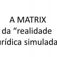 "A MATRIX da ""realidade jurídica simulada"""