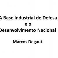 Degaut - A Base Industrial de Defesa e o Desenvolvimento Nacional