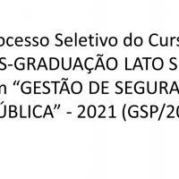 """Processo Seletivo do Curso de Pós-Graduação LATO SENSU em """"GESTÃO DE SEGURANÇA PÚBLICA""""- 2021 (GSP/2021)"""