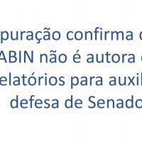 Apuração confirma que ABIN não é autora de relatórios para auxiliar defesa de Senador