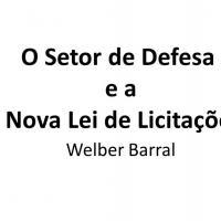 Welber Barral - O Setor de Defesa e a Nova Lei de Licitações