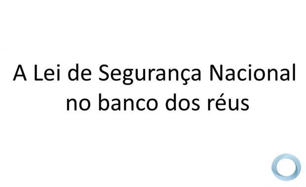 Sergio Netto - A Lei de Segurança Nacional no banco dos réus