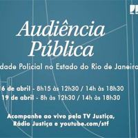 Audiência Pública sobre Letalidade de Policial no RJ ADPF 635