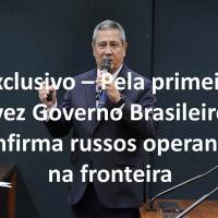Artigo publicado por DefesaNet, que menciona forças russas e venezuelanas operando nas fronteiras do Brasil, é confirmado pelo Ministro da Defesa Braga Netto.