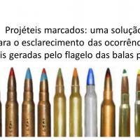 Projéteis marcados: uma solução para o esclarecimento das ocorrências policiais geradas pelo flagelo das balas perdidas.