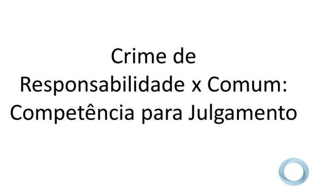 Sergio Netto - Crime de Responsabilidade x Comum: Competência para Julgamento