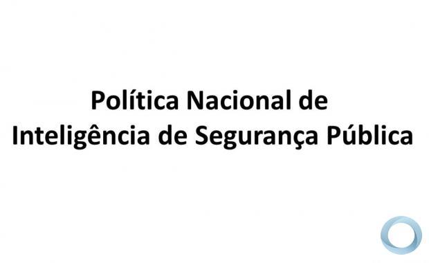Política Nacional de Inteligência de Segurança Pública