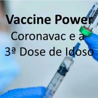 Vaccine Power - Uso da Coronavac como 3ª dose para os mais idosos é decisão de alto risco