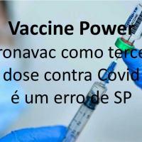 Vaccine Power - Coronavac como terceira dose contra Covid é um erro de SP
