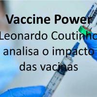 Vaccine Power - Leonardo Coutinho analisa o impacto das vacinas