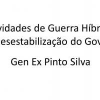 Gen Ex Pinto Silva - Atividades de Guerra Híbrida e a Desestabilização do Governo