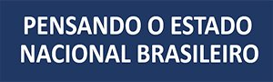 Pensando o Estado Nacional Brasileiro